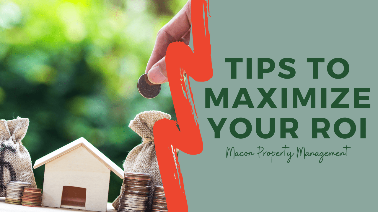 Tips to Maximize Your ROI - Macon Property Management