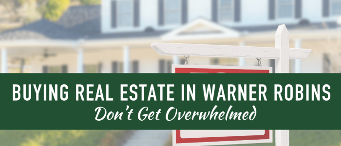 Buying Real Estate in Warner Robins - Don't Get Overwhelmed - Article Banner