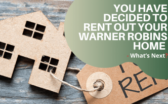 You Have Decided to Rent out Your Warner Robins Home - What's Next? - Article Banner